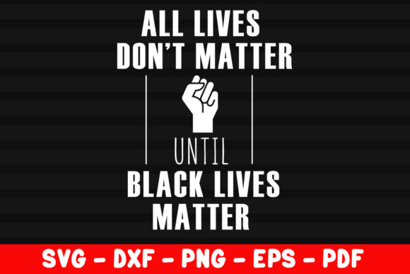 Download Free All Lives Don T Matter Until Black Lives Graphic By for Cricut Explore, Silhouette and other cutting machines.