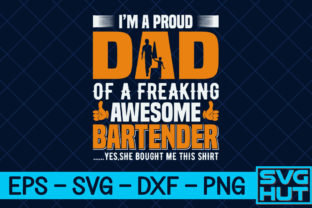 Print on Demand: I'm a Proud Dad of a Freaking Awesome Bartender… Yes, She Bought Me This Shirt Graphic Print Templates By svg_hut