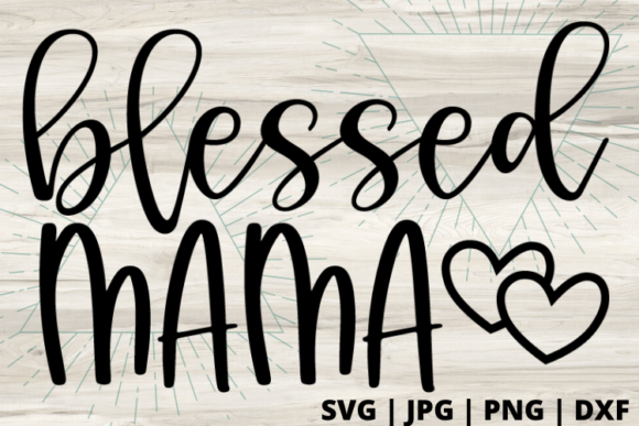 Download Free Blessed Mama Graphic By Talia Smith Creative Fabrica for Cricut Explore, Silhouette and other cutting machines.