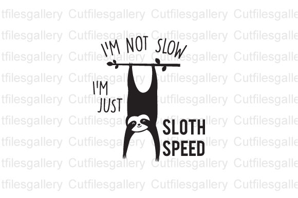 Download Free I M Not Slow I M Just Sloth Speed Graphic By Cutfilesgallery for Cricut Explore, Silhouette and other cutting machines.