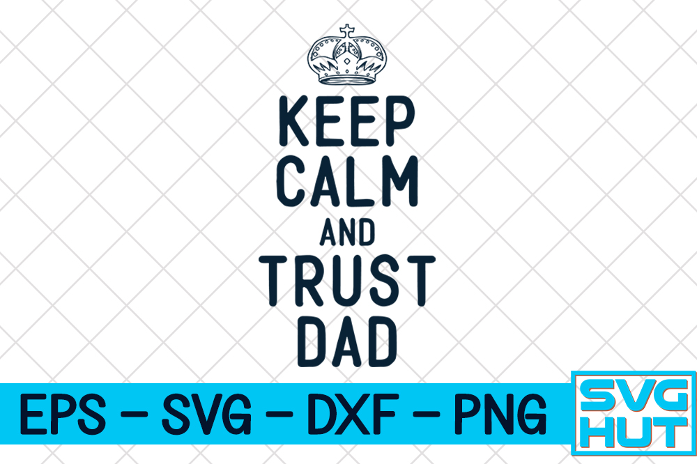 Download Free Keep Calm And Trust Dad Graphic By Svg Hut Creative Fabrica for Cricut Explore, Silhouette and other cutting machines.