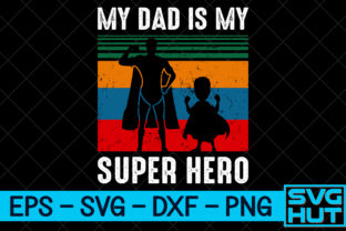 Print on Demand: My Dad is My Super Hero Graphic Print Templates By svg_hut