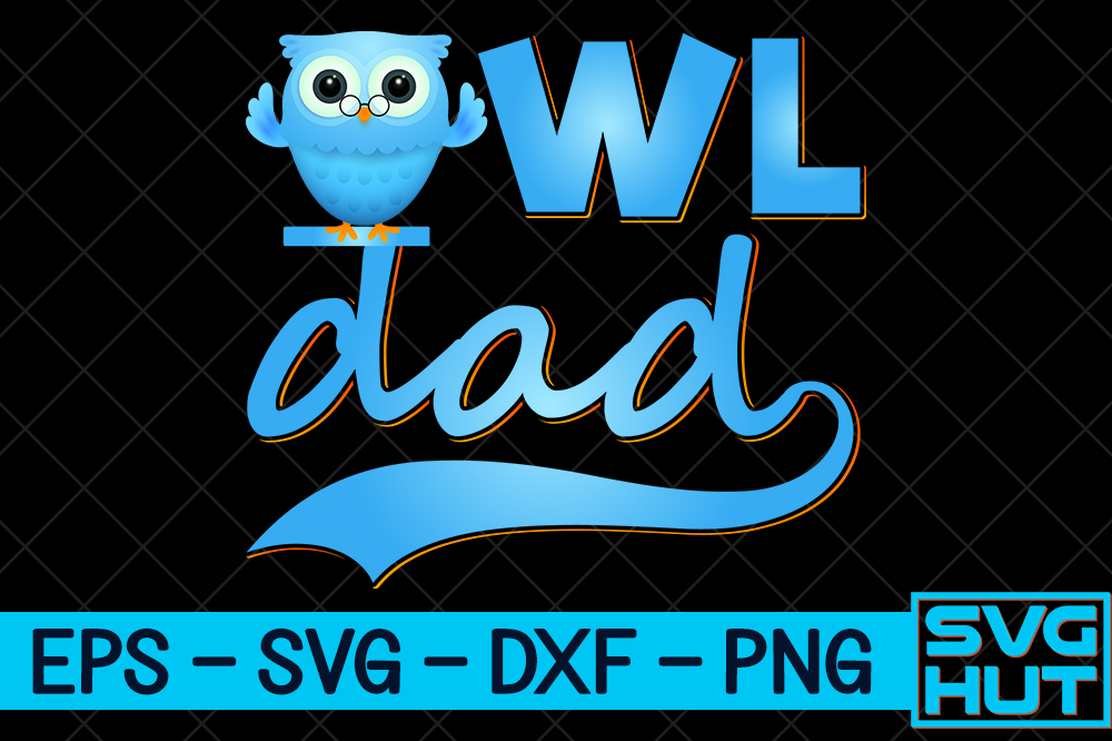 Download Free Owl Dad Craft Design Graphic By Svg Hut Creative Fabrica for Cricut Explore, Silhouette and other cutting machines.