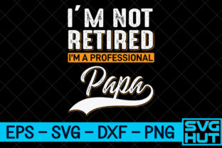 Print on Demand: I'm Not Retired, I'm a Professional Papa Graphic Print Templates By svg_hut