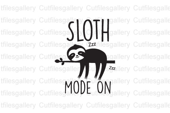 Download Free Sloth Mode On Graphic By Cutfilesgallery Creative Fabrica for Cricut Explore, Silhouette and other cutting machines.