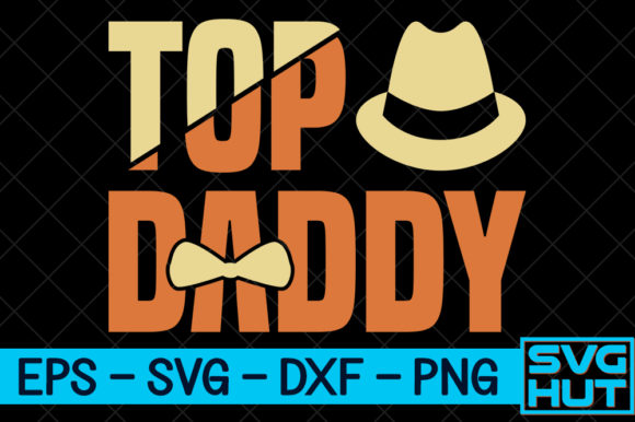 Download Free Top Daddy Craft Design Graphic By Svg Hut Creative Fabrica for Cricut Explore, Silhouette and other cutting machines.