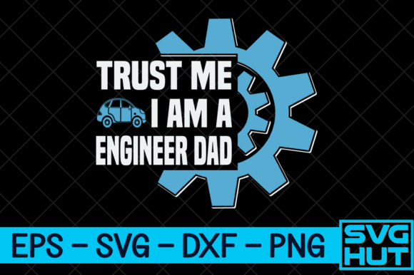 Download Free Trust Me I Am A Engineer Dad Design Graphic By Svg Hut Creative Fabrica for Cricut Explore, Silhouette and other cutting machines.