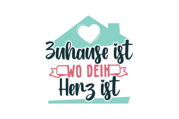 Zuhause Ist Wo Dein Herz Ist Germany Craft Cut File By Creative Fabrica Crafts