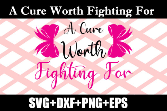 Download Free A Cure Worth Fighting For Graphic By Design Store Creative Fabrica for Cricut Explore, Silhouette and other cutting machines.
