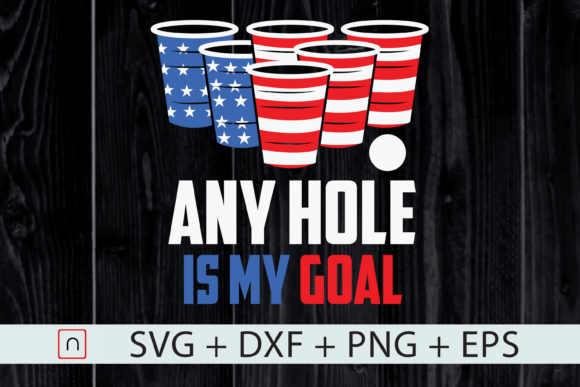 Print on Demand: Any Hole is My Goal July 4th Beer Pong Graphic Print Templates By Novalia