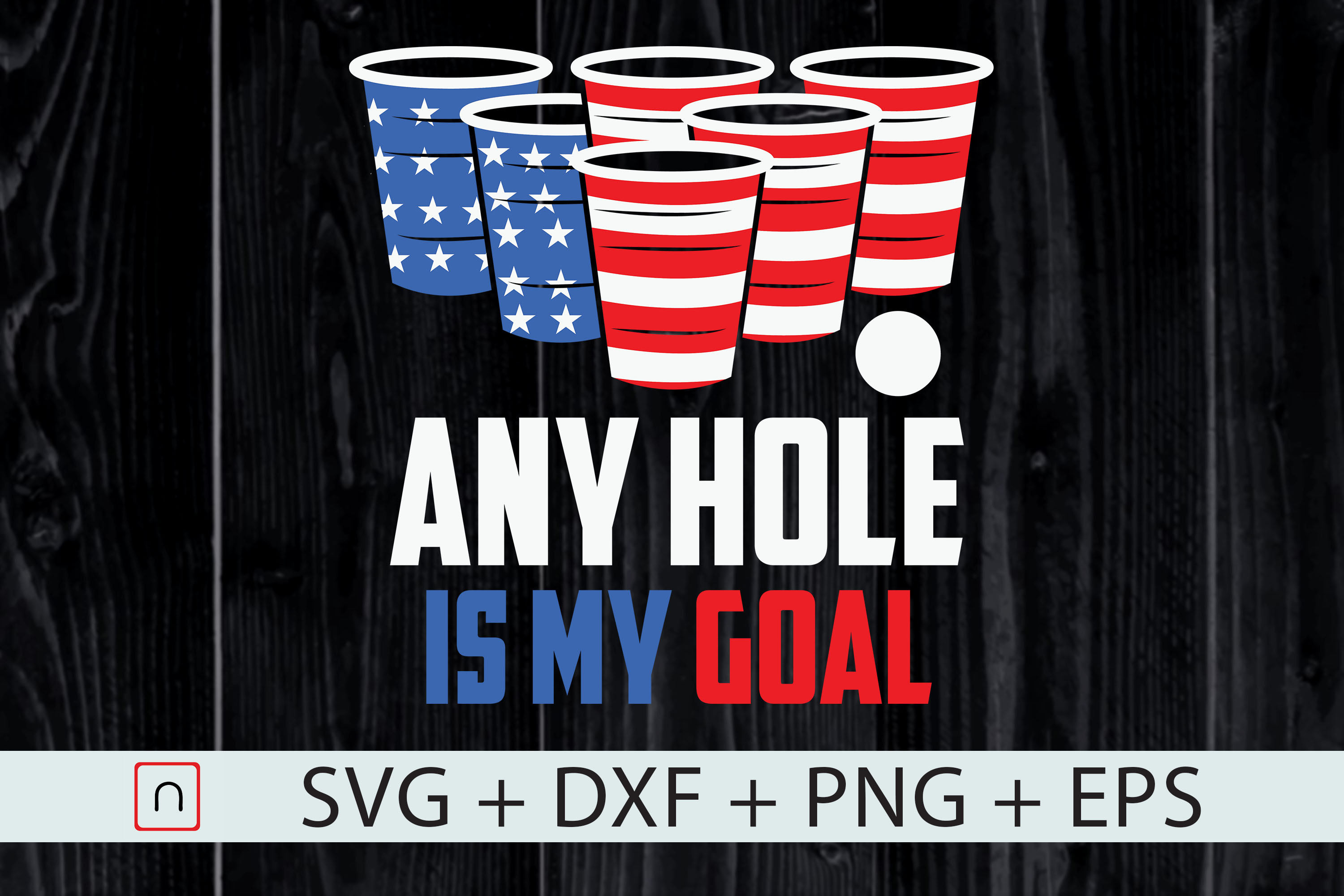 Download Free Any Hole Is My Goal July 4th Beer Pong Graphic By Novalia for Cricut Explore, Silhouette and other cutting machines.