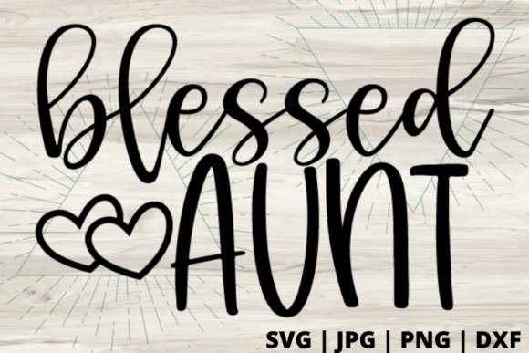 Download Free Blessed Aunt Graphic By Talia Smith Creative Fabrica for Cricut Explore, Silhouette and other cutting machines.
