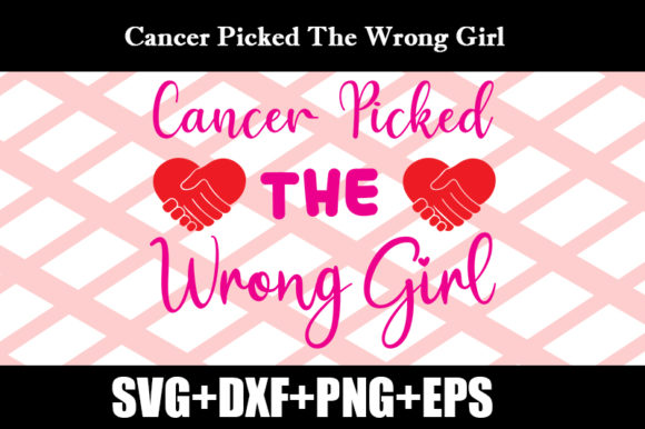 Download Free Cancer Picked The Wrong Girl Graphic By Design Store Creative for Cricut Explore, Silhouette and other cutting machines.