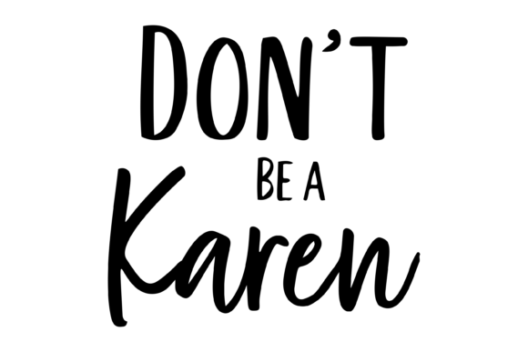 Download Free Don T Be A Karen Funny Graphic By Am Digital Designs Creative for Cricut Explore, Silhouette and other cutting machines.