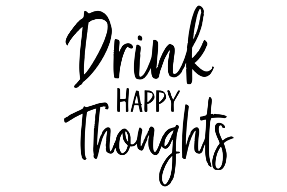 Download Free Drink Happy Thoughts Funny Graphic By Am Digital Designs for Cricut Explore, Silhouette and other cutting machines.