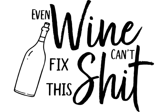Print on Demand: Even Wine Can't Fix This Shit Funny Graphic Print Templates By AM Digital Designs
