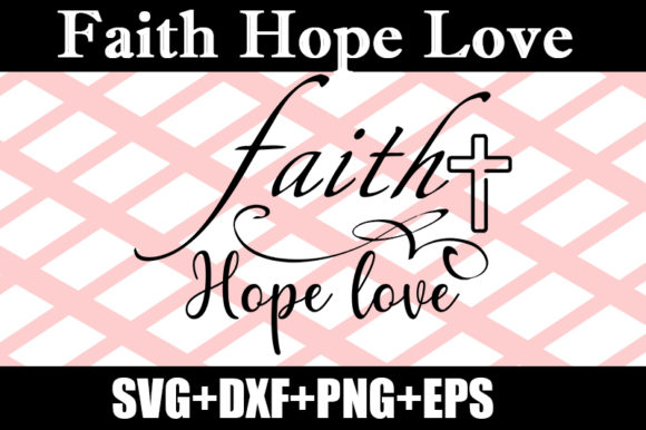 Download Free Faith Hope Love Graphic By Design Store Creative Fabrica for Cricut Explore, Silhouette and other cutting machines.
