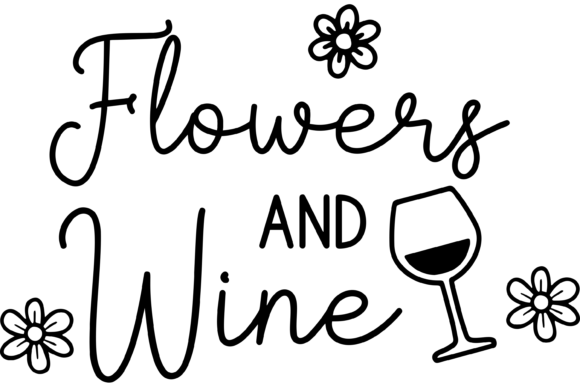 Print on Demand: Flowers and Wine Funny Sarcastic Graphic Print Templates By AM Digital Designs