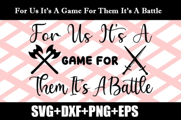 Download Free For Us Its A Game For Them Its A Battle Graphic By Design Store for Cricut Explore, Silhouette and other cutting machines.