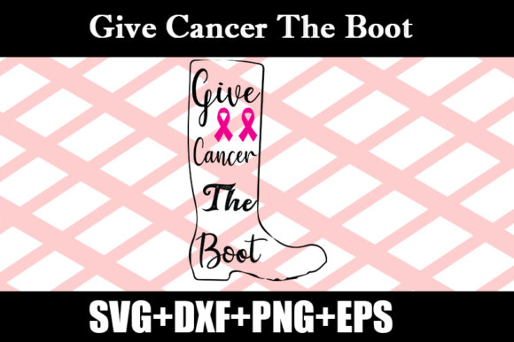 Download Free Give Cancer The Boot Graphic By Design Store Creative Fabrica for Cricut Explore, Silhouette and other cutting machines.