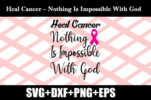 Download Free Heal Cancer Nothing Is Impossible With Graphic By Design Store Creative Fabrica for Cricut Explore, Silhouette and other cutting machines.