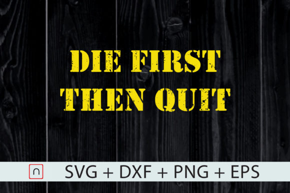 Download Free Military Die First Then Quit Veteran Graphic By Novalia for Cricut Explore, Silhouette and other cutting machines.
