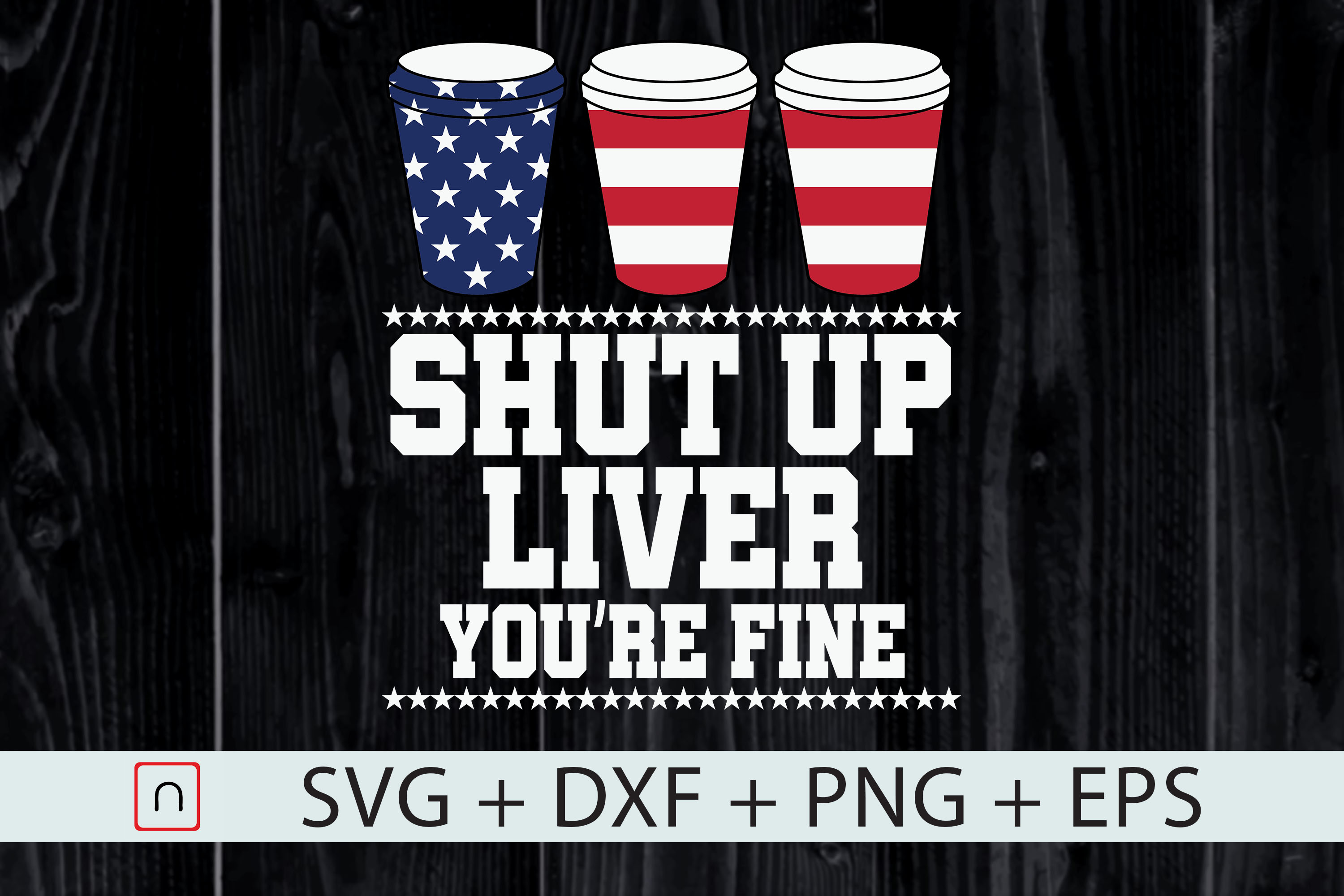 Download Free Shut Up Liver You Are Fine 4th Of July Graphic By Novalia for Cricut Explore, Silhouette and other cutting machines.