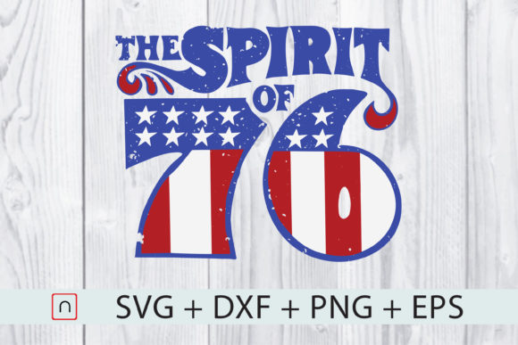 Download Free The Spirit 76 Vintage Independence Day Graphic By Novalia for Cricut Explore, Silhouette and other cutting machines.