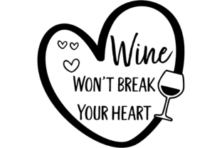 Wine Won't Break Your Heart Funny Graphic Print Templates By AM Digital Designs