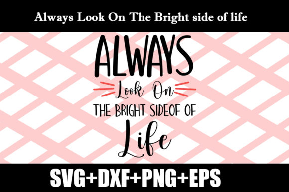 Download Free Always Look On The Bright Side Of Life Graphic By Design Store for Cricut Explore, Silhouette and other cutting machines.