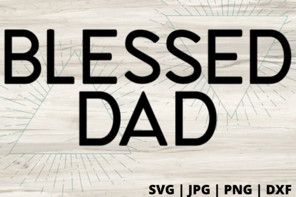 Download Free Blessed Dad Graphic By Talia Smith Creative Fabrica for Cricut Explore, Silhouette and other cutting machines.