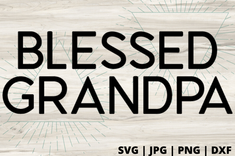 Download Free Blessed Grandpa Graphic By Talia Smith Creative Fabrica for Cricut Explore, Silhouette and other cutting machines.