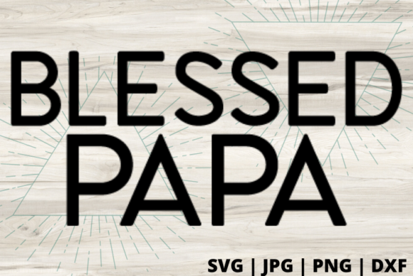 Download Free Blessed Papa Graphic By Talia Smith Creative Fabrica for Cricut Explore, Silhouette and other cutting machines.