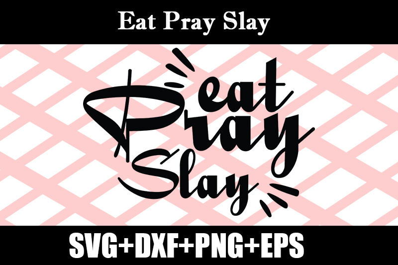 Download Free Eat Pray Slay Graphic By Design Store Creative Fabrica for Cricut Explore, Silhouette and other cutting machines.