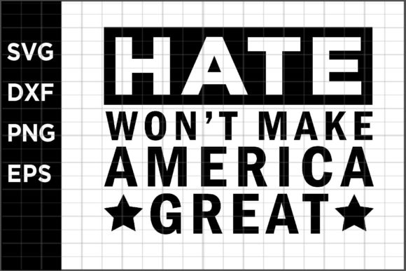 Download Free Hate Wont Make America Great Graphic By Spoonyprint Creative for Cricut Explore, Silhouette and other cutting machines.