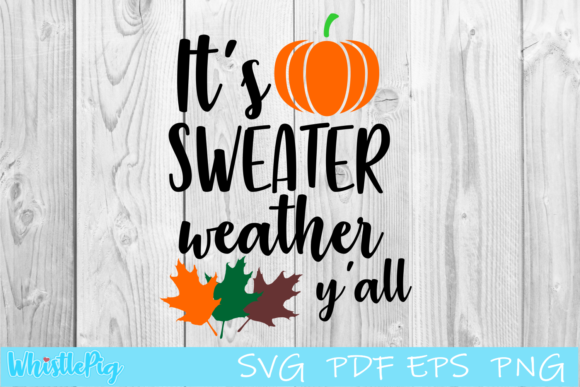 Download Free It S Sweater Weather Y All Fall Graphic By Whistlepig Designs for Cricut Explore, Silhouette and other cutting machines.