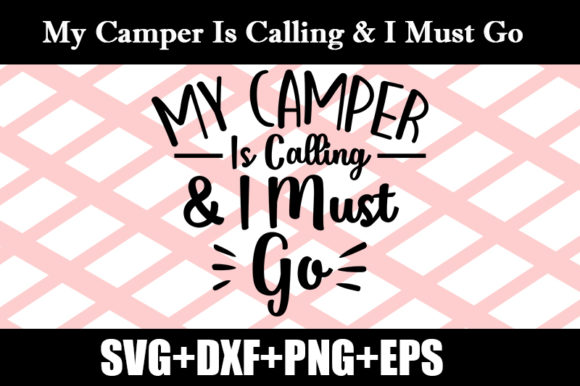 Download Free My Camper Is Calling I Must Go Graphic By Design Store for Cricut Explore, Silhouette and other cutting machines.