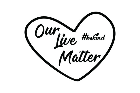 Download Free Our Lives Matter Bekind Quote Svg Cut Graphic By Yuhana for Cricut Explore, Silhouette and other cutting machines.