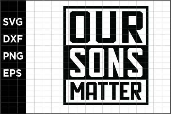 Download Free Our Sons Matter Graphic By Spoonyprint Creative Fabrica for Cricut Explore, Silhouette and other cutting machines.