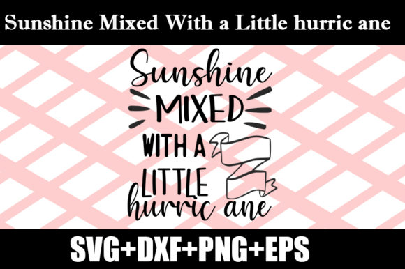 Download Free Sunshine Mixed With A Little Hurric Ane Graphic By Design Store for Cricut Explore, Silhouette and other cutting machines.