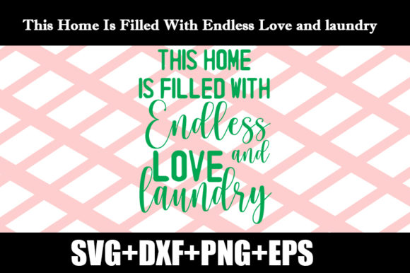 Download Free This Home Is Filled With Endless Love Graphic By Design Store Creative Fabrica for Cricut Explore, Silhouette and other cutting machines.