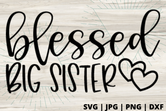 Download Free Blessed Big Sister Graphic By Talia Smith Creative Fabrica for Cricut Explore, Silhouette and other cutting machines.