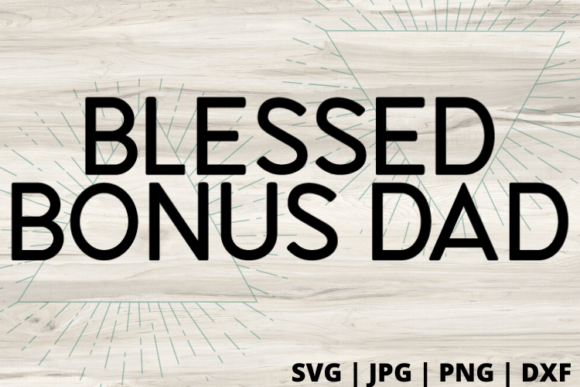 Download Free Blessed Bonus Dad Graphic By Talia Smith Creative Fabrica for Cricut Explore, Silhouette and other cutting machines.