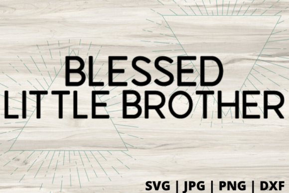 Download Free Blessed Little Brother Graphic By Talia Smith Creative Fabrica for Cricut Explore, Silhouette and other cutting machines.