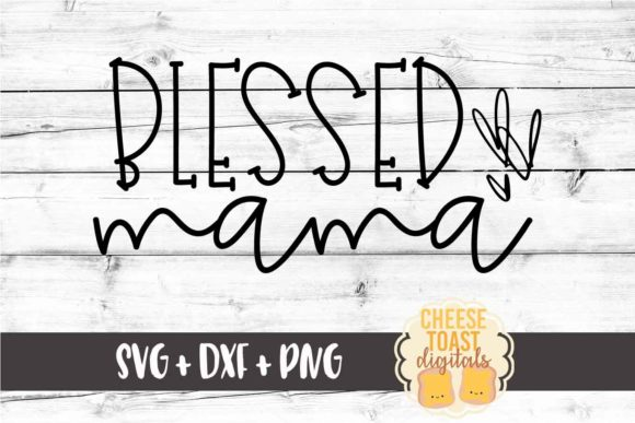 Download Free Blessed Mama Graphic By Cheesetoastdigitals Creative Fabrica for Cricut Explore, Silhouette and other cutting machines.
