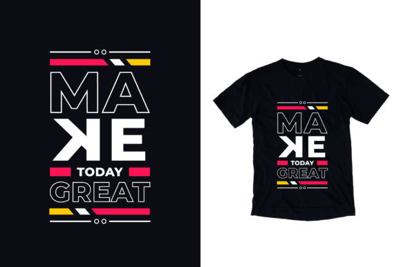 T-shirt Make Today Great Quotes Graphic Illustrations By yazriltri