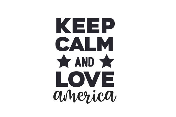 Keep Calm and Love America Independence Day Craft Cut File By Creative Fabrica Crafts