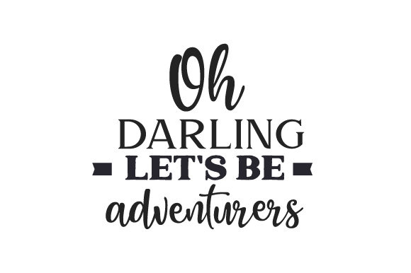 Download Free Oh Darling Let S Be Adventurers Svg Cut File By Creative for Cricut Explore, Silhouette and other cutting machines.