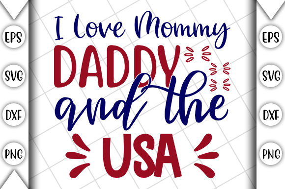 Download Free 4th Of July I Love Mommy Daddy Usa Graphic By Crafting Time for Cricut Explore, Silhouette and other cutting machines.