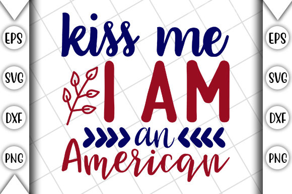 Download Free 4th Of July Kiss Me I M An American Graphic By Crafting Time for Cricut Explore, Silhouette and other cutting machines.